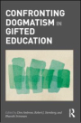 """Confronting Dogmatism In Gifted Education"""
