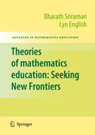 """Theories Of Mathematics Education: Seeking New Frontiers"""